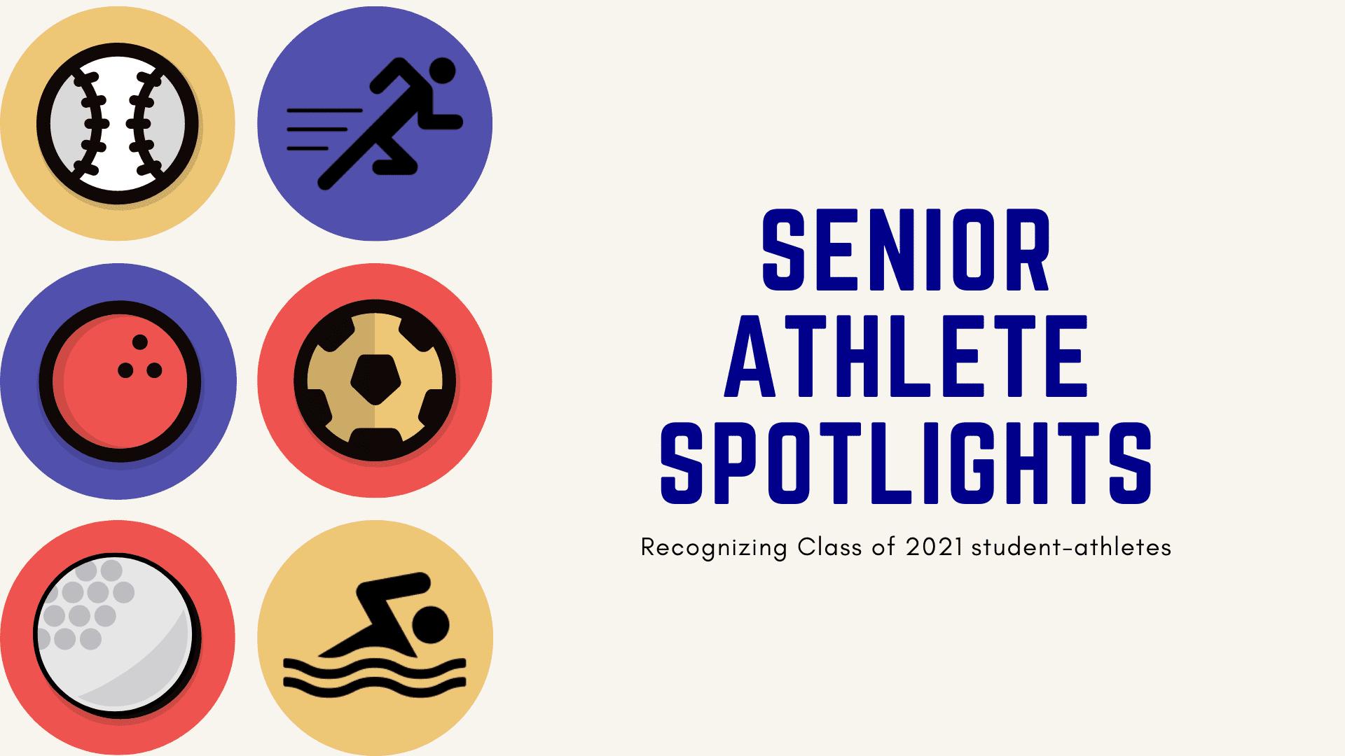 senior athlete spotlights recognizing class of 2021 student-athletes