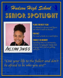Aaliyah Jone senior spotlight. To attend college and figure out what I want to become. I've read 4 books in 1 week before. Spending time in Community Schools everyday for study hall, playing Uno and not getting sick of it. Live your life to the fullest and don't be afraid to be who you are!