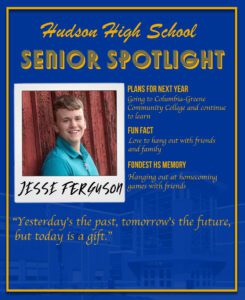Jesse Ferguson senior spotlight. To go to college and continue to learn. Love to hang out with friends and family. Hangout at homecoming games with friends
