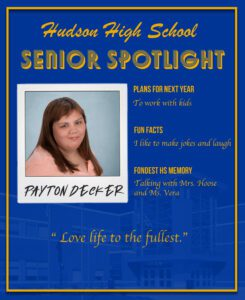 Payton Decker senior spotlight. Work with kids. I like to make jokes and laugh. Talking with Mrs. Hoose and Ms. Vera