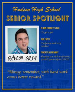 Saveon Grey senior spotlight. To get a job. I'm funny and very creative. Hanging out with my friends at football games before COVID