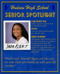 Jada Alert senior spotlight. Live life and have fun. I am one of the funniest people you will ever meet! Having pep rally's because of how far the varsity boys were going in basketball at the time. The community as a whole came together to support the team and I had so much fun watching them play!