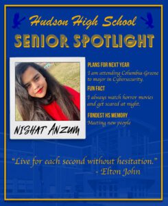 Nishat Anzum senior spotlight. I am attending Columbia-Greene major in Cybersecurity. I always watch horror movies and get scared at night. Meeting new people. Live for each second without hesitation- Elton John